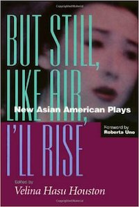 But Still, Like Air, I'll Rise: New Asian American Plays, edited by Velina Hasu Houston. Photo by Lia Chang